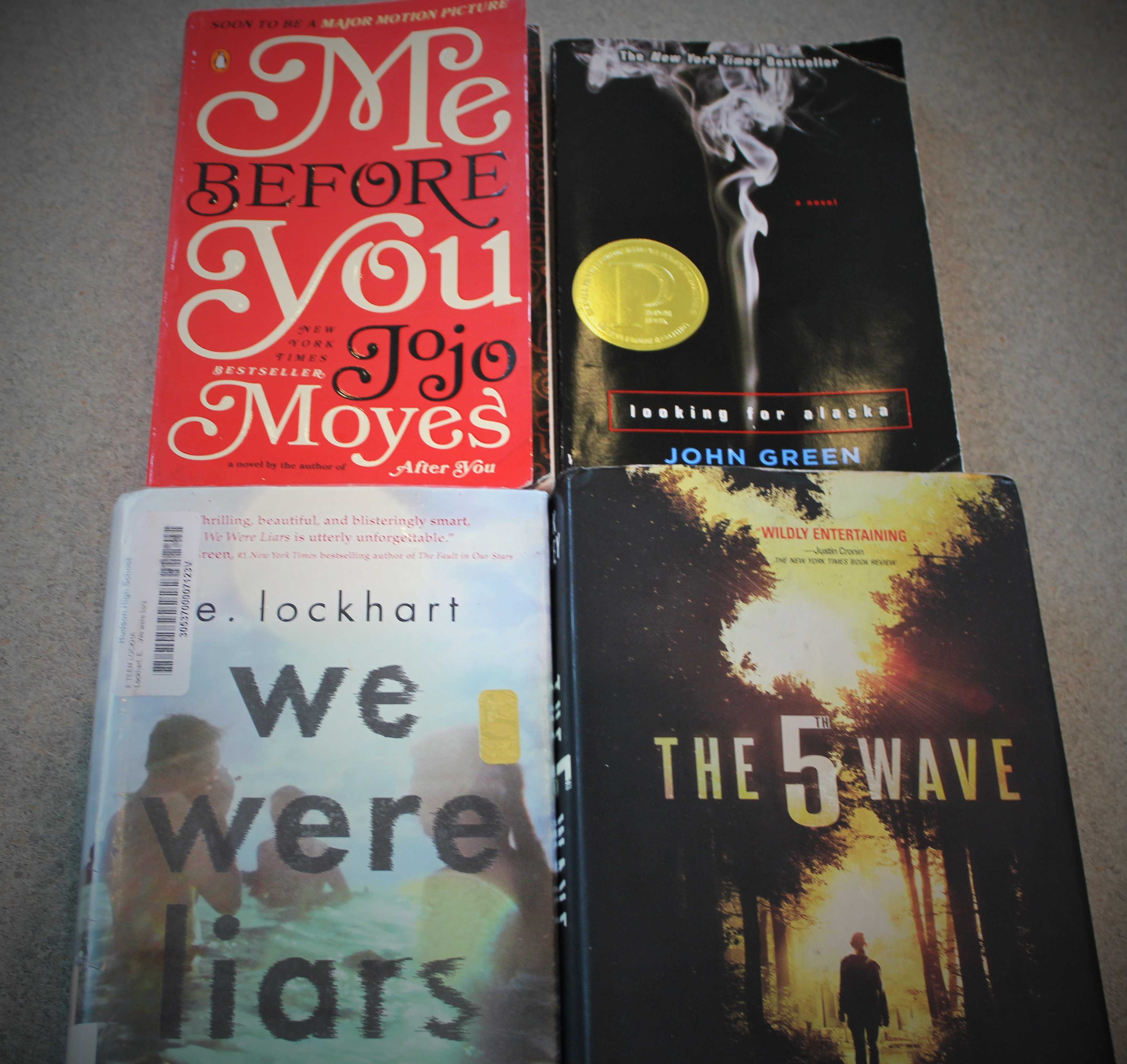 Me Before You by Jojo Moyes, Looking for Alaska by John Green, We were Liars by E. Lockheart, and The 5th Wave by Rick Yancey. |Tess McDonald